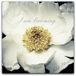 I am Becoming....